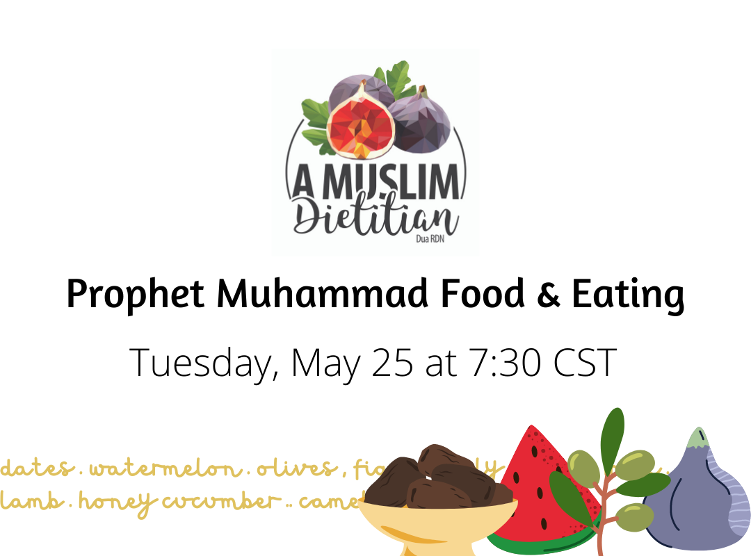Image with A Muslim Dietitian logo and images of fruits that reads: Prophet Muhammad Food and Eating on Tuesday 5/25 at 7:30 CST.